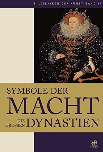 9783936324938: Bildlexikon der Kunst / Symbole der Macht - Die Grossen Dynastien: Symbole der Macht - Die großen Dynastien: BD 17