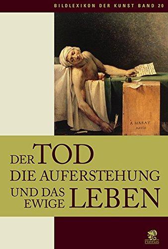 9783936324952: Bildlexikon der Kunst 20. Der Tod die Auferstehung und das ewige Leben