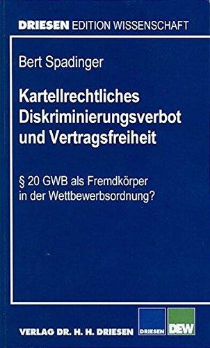 9783936328110: Kartellrechtliches Diskriminierungsverbot und Vertragsfreiheit: � 20 GWB als Fremdk�rper in der Wettbewerbsordnung?