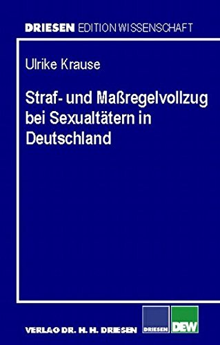 Straf- und Massregelvollzug bei Sexualtätern in Deutschland: Ulrike Krause