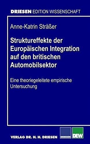 Struktureffekte der Europäischen Integration auf den britischen Automobilsektor: Anne K ...