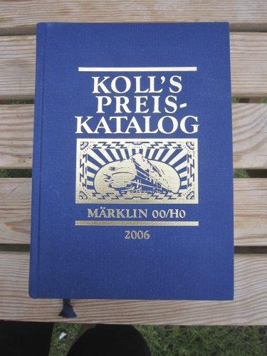 9783936339154: Koll s Preiskatalog 2006 - Märklin 00/H0 / Gesamtausgabe. Liebhaber-Preise für Triebfahrzeuge, Wagen, Zubehör etc