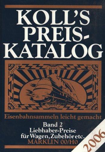 9783936339178: Koll s Preiskatalog. Gesamtausgabe 2006: Koll s Preiskatalog 2006 - Märklin 00/H0 / Band 2: Liebhaber-Preise für Wagen, Zubehör etc.