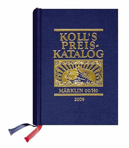 9783936339307: Koll's Preiskatalog 2009 - Märklin 00/H0 / Gesamtausgabe: Liebhaberpreise für Triebfahrzeuge, Wagen, Zubehör etc.; Eisenbahnsammeln leicht gemacht