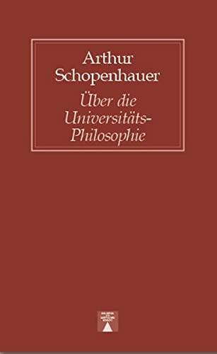 Ueber die Universitäts-Philosophie: Schopenhauer, Arthur