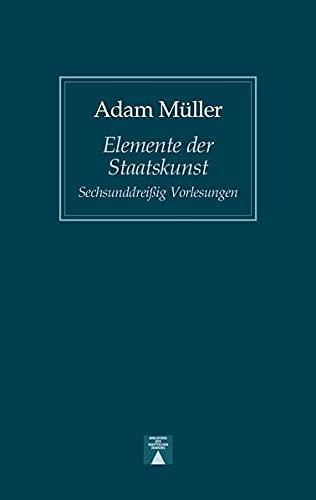 Elemente der Staatskunst: Sechsunddreißig Vorlesungen (Paperback): Adam Muller