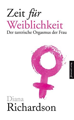 9783936360127: Zeit für Weiblichkeit: Der tantrische Orgasmus der Frau