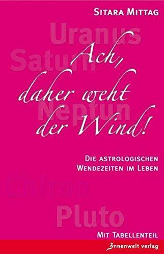 9783936360165: Ach, daher weht der Wind: Die astrologischen Wendezeiten im Leben