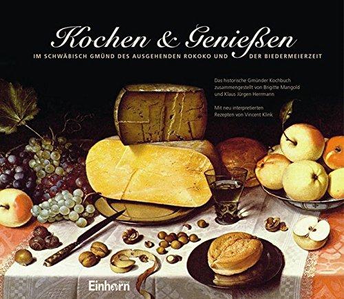 9783936373400: Kochen & Genießen: Im Schwäbisch Gmünd des ausgehenden Rokoko und der Biedermeierzeit