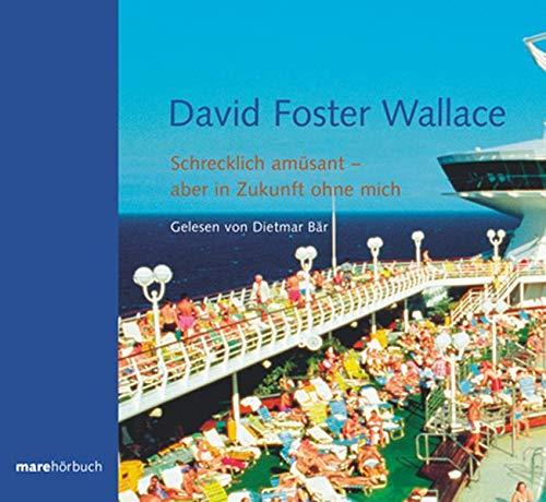 Schrecklich amüsant - aber in Zukunft ohne: Wallace, David Foster