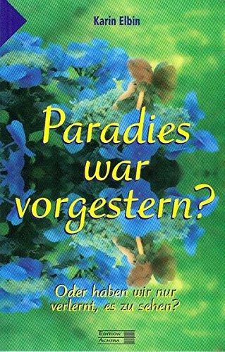 9783936405477: Paradies war vorgestern?: Oder haben wir nur verlernt zu sehen?