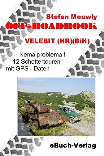 Off_Roadbook-Velebit (HR)(BiH): Nema problema! 12 Schottertouren mit GPS-Daten: Stefan Meuwly