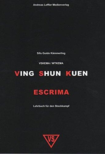 9783936457254: Ving Shun Kuen Escrima: Lehrbuch für den Stockkampf