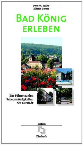 9783936468014: Bad König erleben: Ein Führer zu den Sehenswürdigkeiten der Kurstadt (Livre en allemand)