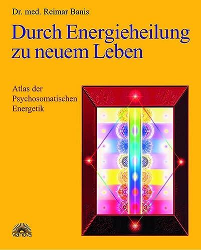 Durch Energieheilung zu neuem Leben.: Banis, Reimar