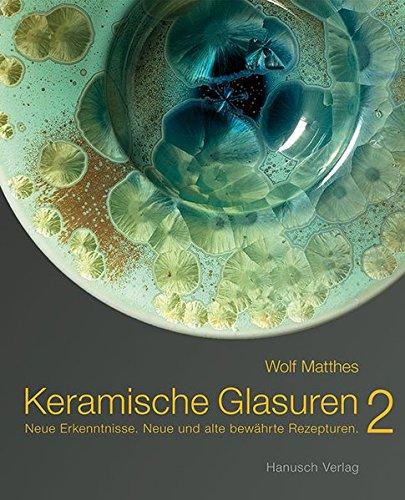 9783936489361: Keramische Glasuren 2: Neue Erkenntnisse. Neue und alte bewährte Rezepturen.