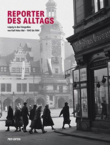 9783936508314: Reporter des Alltags: Leipzig in den Fotografien von Karl-Heinz Mai