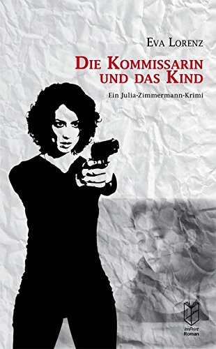 Die Kommissarin und das Kind: Ein Julia-Zimmermann-Krimi: Eva Lorenz