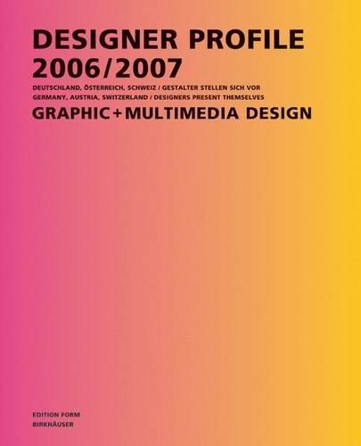 Designer Profile 2006/2007: Graphic and Multimedia Design : Deutschland, Österreich, ...
