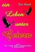 9783936564198: Ein Leben unter Geiern oder Das Leben einer Transsexuellen in Deutschland