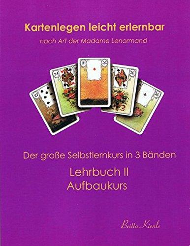 Kartenlegen leicht erlernbar nach Art der Madame Lenormand: Lehrbuch II Aufbaukurs: Kienle, Britta