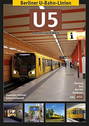 Berliner U-Bahn-Linien: U5 - Von Ost nach West: Schwandl, Robert Verlag