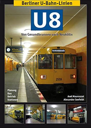 9783936573404: Berliner U-Bahn-Linien: U8 - Von Gesundbrunnen nach Neukölln