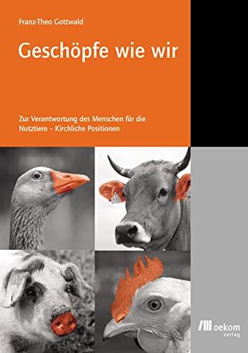 9783936581546: Gesch�pfe wie wir: Zur Verantwortung des Menschen f�r die Nutztiere - Kirchliche Positionen