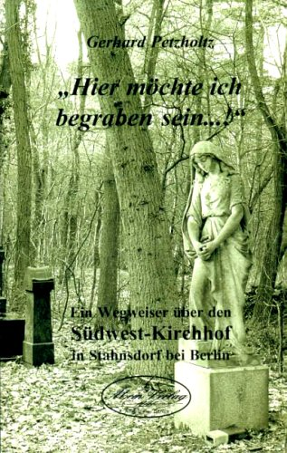9783936607062: Hier möchte ich begraben sein...!: Ein Wegweiser über den Südwest-Krichhof on Stahnsdorf bei Berlin (Livre en allemand)
