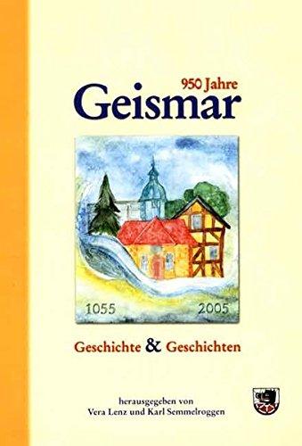 9783936617337: 950 Jahre Geismar - 1055-2005: Vom Sedes-, Send- und Patrimonialgerichtsort zum Vorort einer Grossstadt - Geschichte & Geschichten