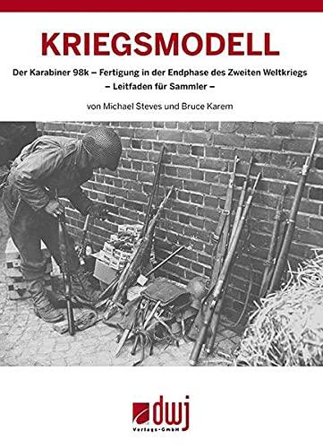 Kriegsmodell: Der Karabiner 98k - Fertigung in: Michael Steves, Bruce