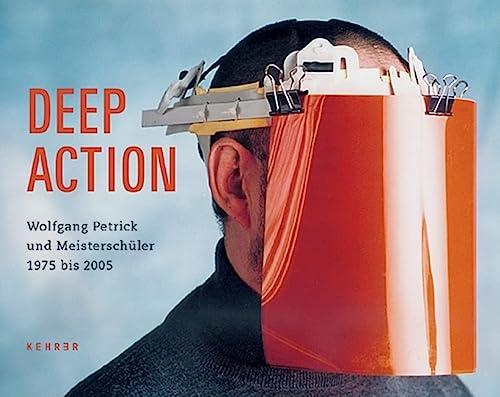Deep Action; Wolfgang Petrick und Meisterschüler / and Master Students: Petrick, Wolfgang...