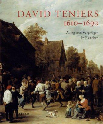 9783936636710: David Teniers Der Jungere 1610-1690: Alltag und Vergnugen in Flandern