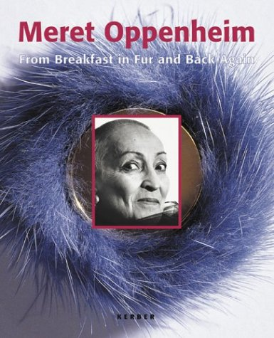 9783936646290: Meret Oppenheim: From Breakfast In Fur And Back Again