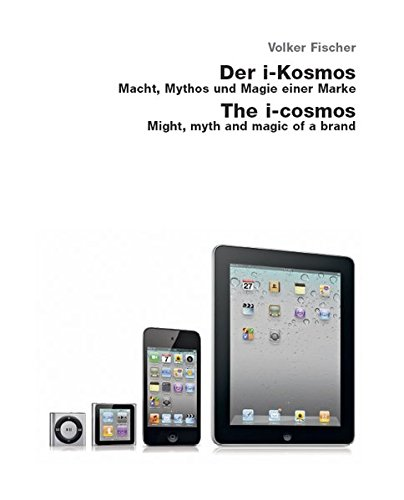 9783936681482: Der i-Kosmos. Macht, Mythos und Magie einer Marke / The i-Cosmos. Might, Myth and Magic a Brand