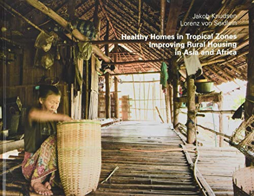 Healthy Homes in Tropical Zones: Improving Rural Housing in Asia and Africa: Jakob Knudsen, Lorenz ...