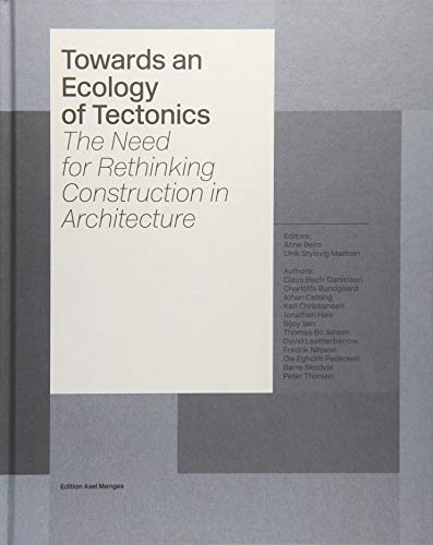 Towards an Ecology of Tectonics: The Need: Edition Axel Menges