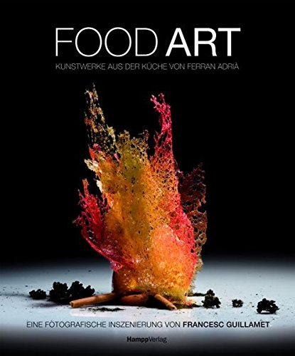 Food Art : Kunstwerke aus der Küche von Ferran Adrià. Eine fotografische Inszenierung von Francesc Guillamet - Francesc Guillamet