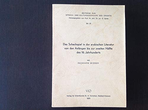9783936687224: Das Schachspiel in der arabischen Literatur von den Anfängen bis zur zweiten Hälfte des 16. Jahrhunderts