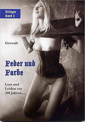 Feder und Farbe: Lust und Leiden vor 500 Jahren.; Trilogie Band 2 - Gerwalt