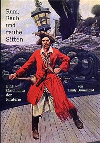 9783936708967: Rum, Raub und rauhe Sitten: Eine Geschichte der Piraterie