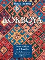 9783936713008: Kökboya - Naturfarben und Textilien: Eine Farbenreise von der Türkei nach Indien und weiter