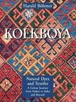 KOEKBOYA, NATURAL DYES and TEXTILES. A Colour Journey from Turkey to India and Beyond; Signed. *: ...