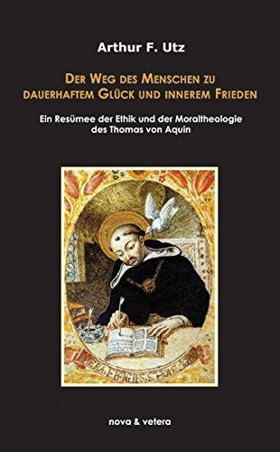 9783936741674: Der Weg des Menschen zu dauerhaftem Glück und innerem Frieden: Ein Resümee der Ethik und Moraltheologie des Thomas von Aquin