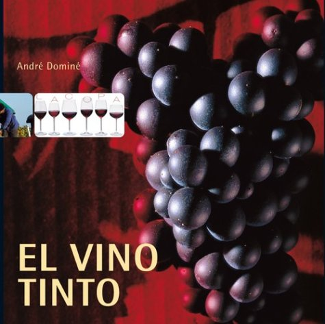El Vino Tinto: Red Wine (Spanish Edition) (3936761450) by Andre Domine