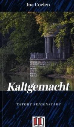 Kaltgemacht: Tatort Seidenstadt: Coelen, Ina: