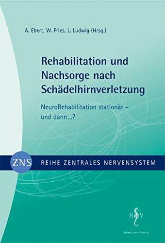 Rehabilitation und Nachsorge nach Schädelhirnverletzung : NeuroRehabilitation: A Ebert