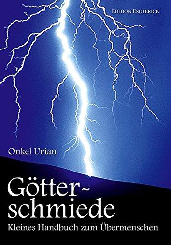 Götterschmiede: Kleines Handbuch zum Übermenschen: Onkel Urian