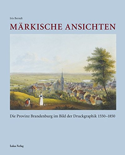 9783936872781: Märkische Ansichten: Die Provinz Brandenburg im Bild der Druckgraphik 1550-1850