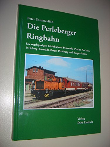9783936893670: Die Perleberger Ringbahn: Die regelspurigen Kleinbahnen Pritzwalk-Putlitz-Suckow, Perleberg-Karstädt-Berge-Perleberg und Berge-Putlitz